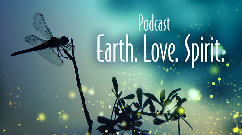 Podcast. Earth. Love. Spirit.